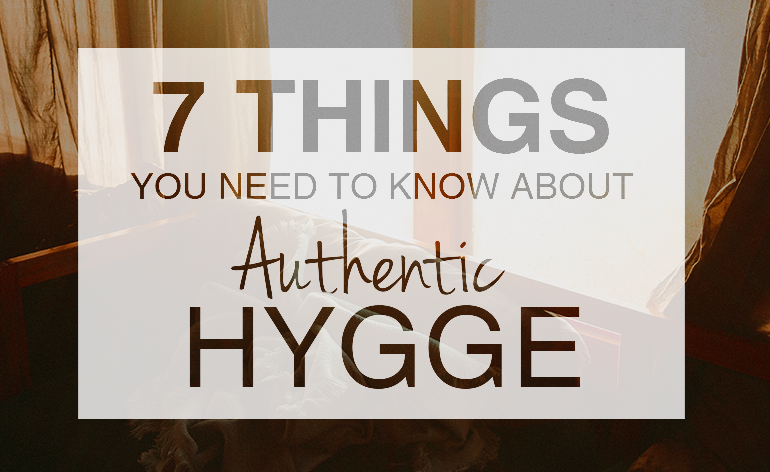 7 Things You Need to Know About Authentic Hygge